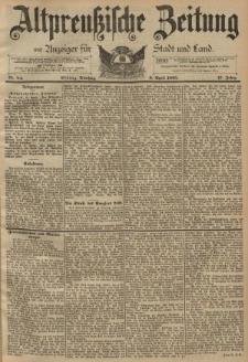 Altpreussische Zeitung, Nr. 84 Dienstag 9 April 1895, 47. Jahrgang