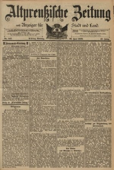 Altpreussische Zeitung, Nr. 145 Sonntag 23 Juni 1895, 47. Jahrgang