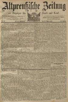 Altpreussische Zeitung, Nr. 91 Mittwoch 17 April 1889, 41. Jahrgang