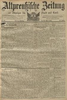Altpreussische Zeitung, Nr. 94 Sonntag 21 April 1889, 41. Jahrgang
