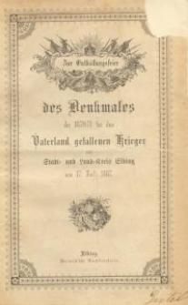 Zur Enthüllungsfeier des Denkmales der 1870/71 für das Vaterland gefallenen Krieger aus Stadt=und Land=Kreis Elbing Am 17. Juli 1887