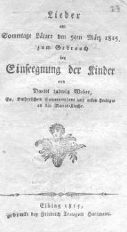 Lieder am Sonntage Latäre den 5ten März 1815 zum Gebrauch der Einsegnung der Kinder