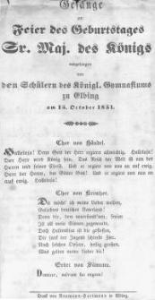 Gesänge zur Feier des Geburtstages Sr. Majestät des Königs vorgetragen von den Schülern des Königl. Gymnasiums zu Elbing am 15. October 1851