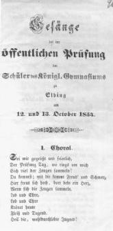 Gesänge bei der öffentlichen Prüfung der Schüler des Königlichen Gymnasiums zu Elbingam 12. und 13. October 1854 r.