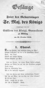 Gesänge zur Feier des Geburtstages Sr. Majestät des Königs vorgetragen von den Schülern des Königl. Gymnasiums zu Elbing am 15. October 1856