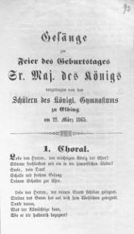Gesänge zur Feier des Geburtstages Sr. Majestät des Königs vorgetragen von den Schülern des Königl. Gymnasiums zu Elbing am 22. März 1865