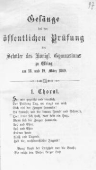 Gesänge bei der öffentlichen Prüfung der Schüler des Königlichen Gymnasiums zu Elbingam 18. und 19. März 1869 r.