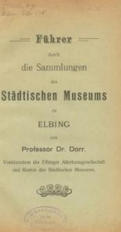 Führer durch die Sammlungen des Städtischen Museums zu Elbing
