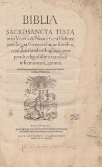 Biblia sacrosancta Testamenti Veteris & Novi e Sacra Hebraeorum lingua Graecorumque fontibus, consultis simul orthodoxis...