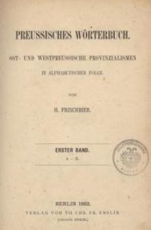 Preussisches Wörterbuch : Ost- und Westpreussische Provinzialismen in alphabetischer Folge. Bd. 1