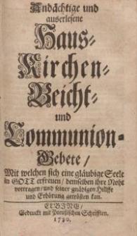 Andächtige und auserlesene Haus - Kirchen - Bericht - und Communions Gebete