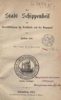 Die Stadt Schippenbeil mit Berücksichtigung des Kirchspiels und der Umgegend
