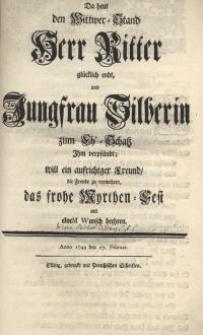 Da heut den Wittwer-Stand Herr Ritter glücklich endt, und Jungfrau Silberin zum ...