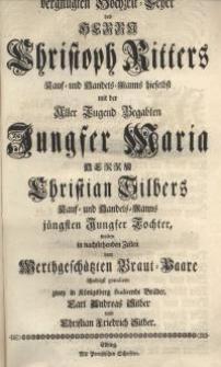 Bey der vergnügten Hochzeit-Feyer des Herrn Christoph Ritters Kauf- und Handels-Manns hieselbst mit Aller Tugend Begabten...