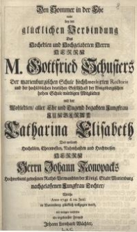 Den Sommer in der Ehe wollte bey der glücklichen Verbindung des Hochedlen und Hochgelahrten Herrn m. Gottfried Schusters ....