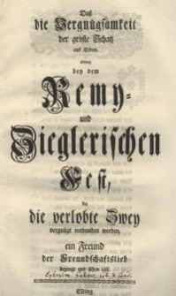 Daß die Vergnügsamkeit der gröste Schatz auf Erden erwog bey dem Remy- und Zieglerischen Fest, da die verlobte Zwey vergnügt ...