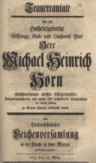Trauercantate als der Hochedelgeborne Gestrenge, Veste und Hochweise Herr Herr Michael Heinrich Horn ...