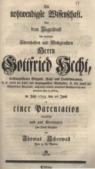 Die nohtwendigste Wissenschaft. Bey dem Begräbniß des weiland Ehrenhaften und Wohlgeachten Herrn Gottfried Hecht ...