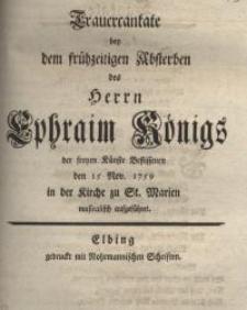 Trauercantate bey dem frühzeitigen Absterben des Herrn Ephraim Königs ...