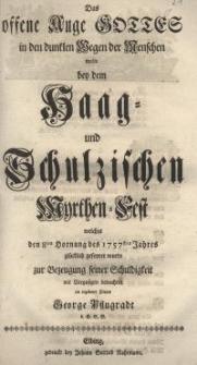 Das offene Auge Gottes in den dunklen Wegen der Menschen wollte bey dem Haag- und Schulzischen Myrthe-Fest welches den 8ten ...