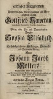 Der glücklichen Eheverbindung des Wohlehrenvesten, Vornehmgeachten und Wohgelahrten Herrn Gottfried Kawerau, wohlbestallten...