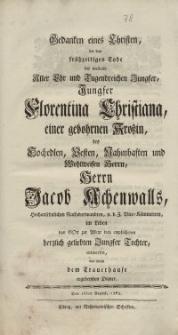 Gedanken eines Christen, bey dem frühzeitigen Tode der weiland Aller Ehr und Tugendreichen Jungfer, Jungfer Florentina ...