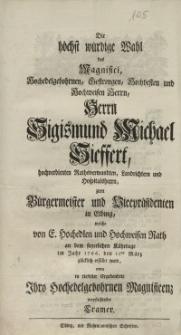 Die höchst würdige Wahl des Magnifici, Hochedelgebohrnen, Gestrengen, Hochvesten und Hochweisen Herrn, Sigismund Michael...