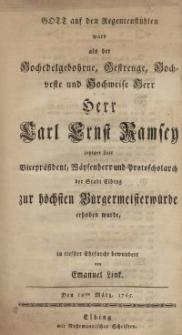 Gott auf den Regentenstühlen ward als der Hochedelgebohrne, Gestrenge, Hochveste und Hochweise Herr Herr Carl Ernst Ramsey...