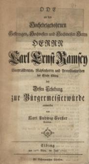 Ode an den Hochedelgebohrnen Gestrengen, Hochvesten und Hochweisen Herrn Herrn Carl Ernst Ramsey Vicepräsidenten, Waysenherrn...