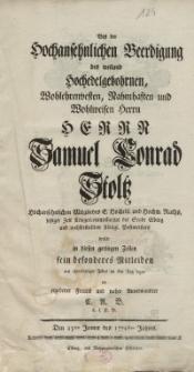 Bey der Hochansehnlichen Beerdigung des weiland Hochedelgebohrnen, Wohlehrenvesten, Namhaften und Wohlweisen Herrn Samuel...