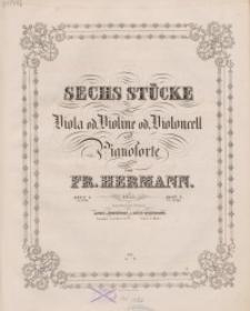 Sechs Stücke für Viola od. Violino od. Violoncell und Pianoforte. Op. 15 : H. 1