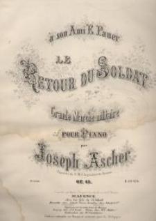 Le retour du soldat : Crande Marche militaire pour piano. Op. 43