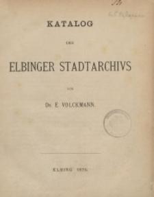 Katalog des Elbinger Stadtarchivs von Dr. E. Volckmann
