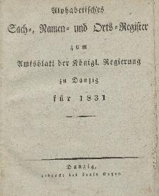 Amts-Blatt der Königlichen Regierung zu Danzig für 1831 (Alphabetisches Sach- und Namen- Register)