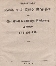 Amts-Blatt der Königlichen Regierung zu Danzig für 1840 (Alphabetisches Sach- und Orts- Register zum... )