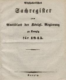 Amts-Blatt der Königlichen Regierung zu Danzig für 1845 (Alphabetisches Sachregister zum Amtsblatt...)