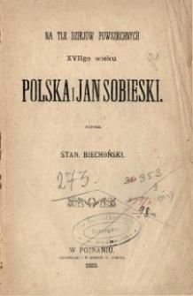 Na tle dziejów powszechnych XVII-go wieku Polska i Jan Sobieski