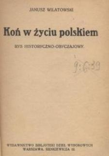 Koń w życiu polskiem : rys historyczno-obyczajowy