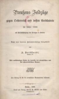 Preußens Feldzüge gegen Oesterreich und dessen Verbündete im Jahre 1866 mit Berücksichtigung des Krieges in Italien