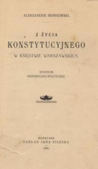 Z życia konstytucyjnego w Księstwie Warszawskim : studyum historyczno-polityczne