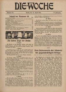 Die Woche : Moderne illustrierte Zeitschrift, 17. Jahrgang, 17. April 1915, Nr 16