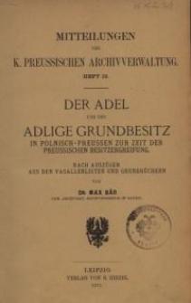 Der Adel und der adlige Grundbesitz in Polnisch-Preussen zur Zeit der preussischen Besitzergreifung. Nach Auszügen aus den...