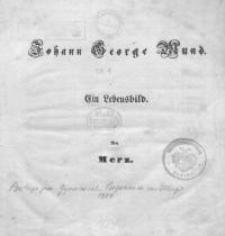 Johann George Mund : Ein Lebensbild