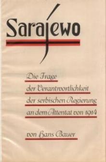 Sarajewo. Die Frage der Verantwortlichkeit der serbischen Regierung an dem Attentat von 1914
