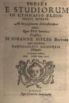 Theses e studiorum in Gymnasio Elbingensi operis ad disquisitionem Scholasticum selecta quas DEO favente