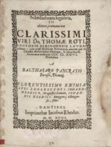 Schediasmata lugubria, in obitum praematurum Clarissimi viri Dn. Thomae Roti...