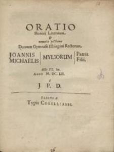 Oratio Honori Literarum et memoriae posthumae duorum Gymnasii Elbingani rectorum Joannis Michaelis, Myliorum...