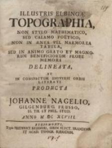 Illustris Elbingae topographia, non stylo mathematico, sed calamo poëtico ...
