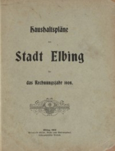 Haushaltspläne der Stadt Elbing : 1908