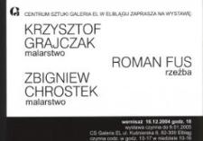 Krzysztof Grajczak: malarstwo ; Roman Fus: rzeźba ; Zbigniew Chrostek: malarstwo – zaproszenie na wystawę